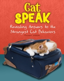 Cat Speak : Revealing Answers to the Strangest Cat Behaviours, Paperback Book