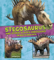 Stegosaurus and Other Plated Dinosaurs : The Need-to-Know Facts, Hardback Book