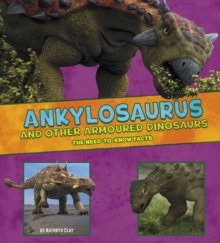 Ankylosaurus and Other Armored Dinosaurs : The Need-to-Know Facts, Paperback / softback Book
