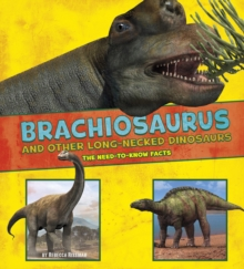 Brachiosaurus and Other Big Long-Necked Dinosaurs : The Need-to-Know Facts, Paperback / softback Book