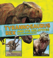 Tyrannosaurus Rex and Its Relatives : The Need-to-Know Facts, Paperback / softback Book