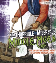 The Horrible, Miserable Middle Ages, Hardback Book