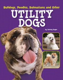 Bulldogs, Poodles, Dalmatians and Other Utility Dogs, Hardback Book