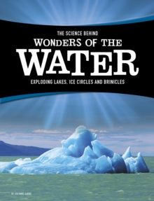 The Science Behind Wonders of the Water : Exploding Lakes, Ice Circles, and Brinicles, Hardback Book