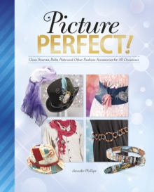 Picture Perfect! : Glam Scarves, Belts, Hats and Other Fashion Accessories for All Occasions, Hardback Book
