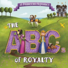 A Princess Alphabet : The ABCs of Royalty!, Paperback / softback Book