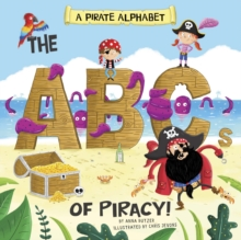 A Pirate Alphabet : The ABCs of Piracy!, Paperback / softback Book