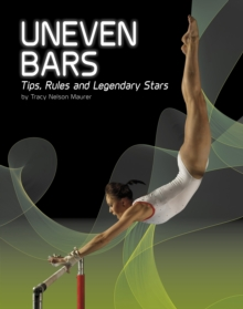 Uneven Bars : Tips, Rules, and Legendary Stars, Paperback Book