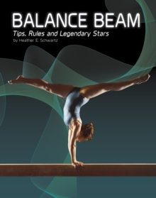 Balance Beam : Tips, Rules, and Legendary Stars, Paperback Book
