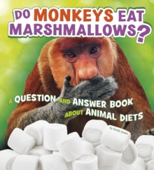 Do Monkeys Eat Marshmallows? : A Question and Answer Book About Animal Diets, Hardback Book
