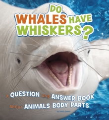 Do Whales Have Whiskers? : A Question and Answer Book About Animal Body Parts, Paperback Book