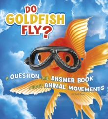 Do Goldfish Fly? : A Question and Answer Book about Animal Movements, Paperback / softback Book