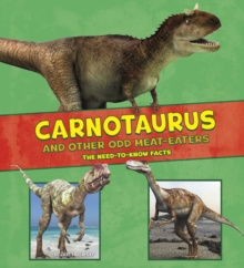 Carnotaurus and Other Odd Meat-Eaters : The Need-to-Know Facts, Paperback Book
