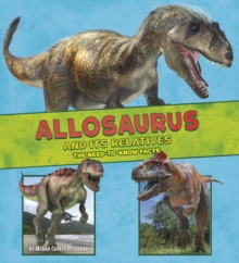 Allosaurus and Its Relatives : The Need-to-Know Facts, Paperback / softback Book