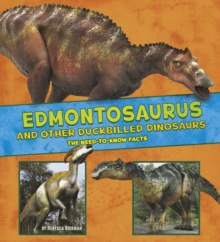 Edmontosaurus and Other Duck-Billed Dinosaurs : The Need-to-Know Facts, Paperback / softback Book