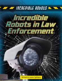 Incredible Robots in Law Enforcement, Paperback / softback Book