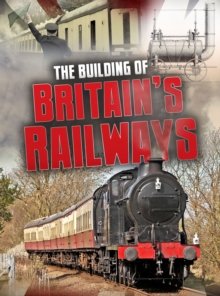 The Building of Britain's Railways, Hardback Book
