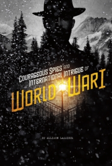 Courageous Spies and International Intrigue of World War I, Paperback / softback Book