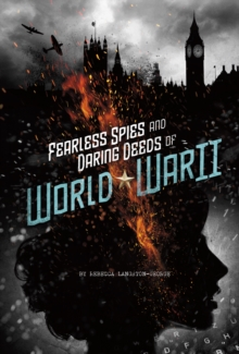 Fearless Spies and Daring Deeds of World War II, Paperback Book