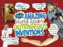 Totally Amazing Facts About Outrageous Inventions, Hardback Book