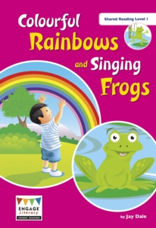 Colourful Rainbows and Singing Frogs : Shared Reading Level 1, Big book Book
