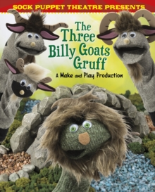 Sock Puppet Theatre Presents the Three Billy Goats Gruff : A Make & Play Production, Hardback Book