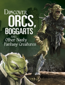 Discover Orcs, Boggarts, and Other Nasty Fantasy Creatures, Paperback / softback Book