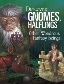 Discover Gnomes, Halflings, and Other Wondrous Fantasy Beings, Paperback / softback Book