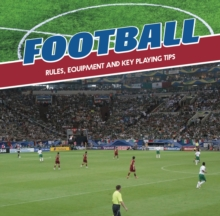 Football : Rules, Equipment and Key Playing Tips, Hardback Book