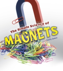 The Simple Science of Magnets, Hardback Book