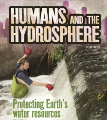 Humans and the Hydrosphere : Protecting Earth's Water Sources, Hardback Book