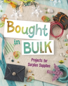 Bought in Bulk : Projects for Surplus Supplies, Paperback Book