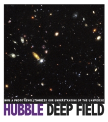 Hubble Deep Field : How a Photo Revolutionized Our Understanding of the Universe, Paperback / softback Book