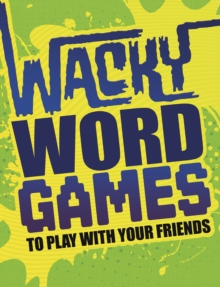 Wacky Word Games to Play with Your Friends, Paperback / softback Book