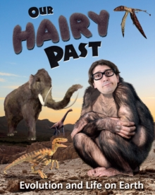Our Hairy Past : Evolution and Life on Earth, Paperback / softback Book