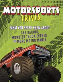 Motorsports Trivia : What You Never Knew About Car Racing, Monster Truck Events and More Motor Mania, Paperback / softback Book