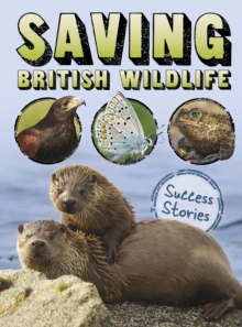 Saving British Wildlife : Success Stories, Hardback Book