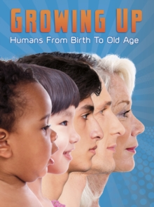 Growing Up : Humans from Birth to Old Age, Hardback Book
