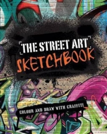 The Street Art Sketchbook : Colour and Draw with Graffiti, Paperback Book