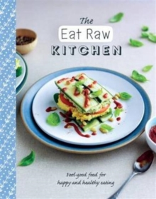 The Eat Raw Kitchen : Feel-Good Food for Happy and Healthy Eating, Paperback Book