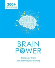 Brain Power : Train Your Brain and Improve Your Memory, Paperback Book
