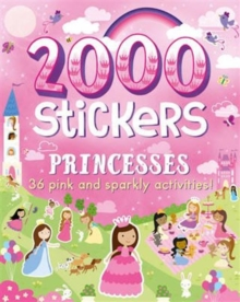 2000 Stickers Princesses : 36 Pink and Sparkly Activities!, Paperback Book