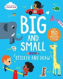 Start Little Learn Big: Big and Small Sticker and Draw : Over 150 Opposites Stickers, Paperback Book