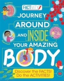 Factivity Journey Around and Inside Your Amazing Body : Discover the Facts! Do the Activities!, Paperback Book