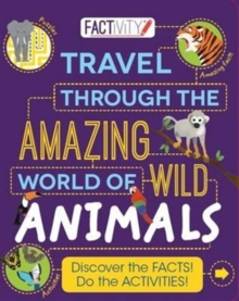 Factivity Travel Through the Amazing World of Wild Animals : Discover the Facts! Do the Activities!, Paperback Book