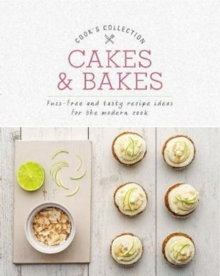 Cakes & Bakes : Fuss-Free and Tasty Recipe Ideas for the Modern Cook, Paperback Book