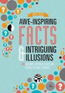 Awe-Inspiring Facts & Intriguing Illusions : 300 Awesome Truths & Startling Visuals to Daze & Amaze!, Paperback Book