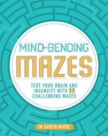 Mind-Bending Mazes : Test Your Brain and Ingenuity with 80 Challenging Mazes, Paperback Book