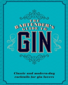 The Bartender's Guide to Gin : Classic and modern-day cocktails for gin lovers, EPUB eBook