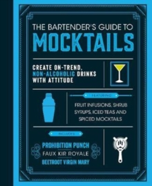 The Bartender's Guide to Mocktails : Create On-Trend, Non-alcoholic Drinks with Attitude, Hardback Book